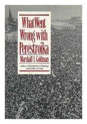 WHAT WENT WRONG WITH PERESTROIKA by Marshall I. Goldman