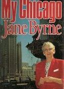 MY CHICAGO by Jane Byrne