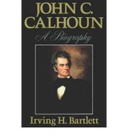 JOHN C. CALHOUN by Irving H. Bartlett