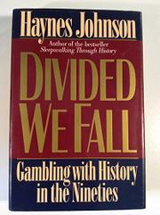 DIVIDED WE FALL by Haynes Johnson