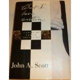 WHAT I HAVE WRITTEN by John A. Scott