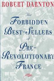 THE FORBIDDEN BESTSELLERS OF PRE-REVOLUTIONARY FRANCE by Robert Darnton