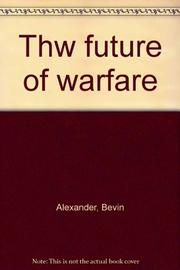 THE FUTURE OF WARFARE by Bevin Alexander