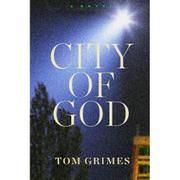 CITY OF GOD by Tom Grimes