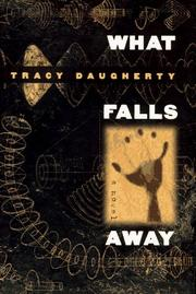 WHAT FALLS AWAY by Tracy Daugherty