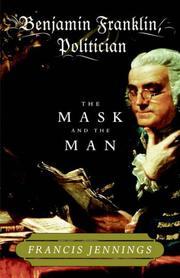 BENJAMIN FRANKLIN, POLITICIAN by Francis Jennings