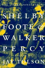 THE CORRESPONDENCE OF SHELBY FOOTE AND WALKER PERCY by Jay Tolson