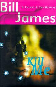 KILL ME by Bill James