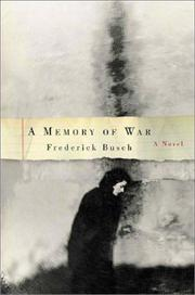 A MEMORY OF WAR by Frederick Busch