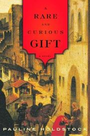 A RARE AND CURIOUS GIFT by Pauline Holdstock