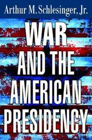 WAR AND THE AMERICAN PRESIDENCY by Arthur M. Schlesinger Jr.