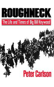 "ROUGHNECK: The Life and Times of """"Big Bill"""" Haywood by Peter Carlson"