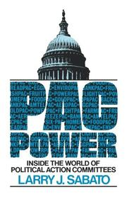 PAC POWER: Inside the World of Political Action Committees by Larry J. Sabato