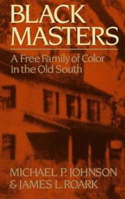 BLACK MASTERS: A Free Family of Color in the Old South by Michael P. & James L. Roark Johnson