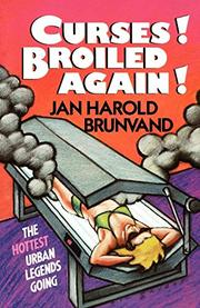 CURSES! BROILED AGAIN: The Hottest Urban Legends Going by Jan Harold Brunvand