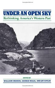 UNDER AN OPEN SKY: Rethinking America's Western Past by William; George Miles & Jay Gitlin--Eds. Cronon