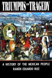 TRIUMPHS AND TRAGEDY: A History of the Mexican People by Ramon Eduardo Ruiz