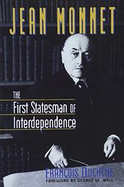 "JEAN MONNET: The First Statesman of Interdependence by FranÇois ""Duchêne"