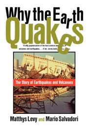 WHY THE EARTH QUAKES: The Story of Earthquakes and Volcanoes by Matthys & Mario Salvadori Levy