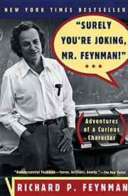 "SURELY YOU'RE JOKING, MR. FEYNMAN"""": Adventures of a Curious Character by Richard P. with Ralph Leighton Feynman"