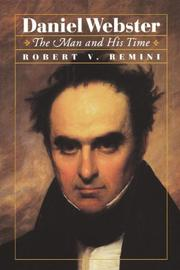 DANIEL WEBSTER: The Man and His Time by Robert V. Remini