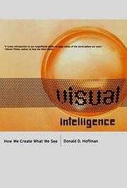 VISUAL INTELLIGENCE: How We Create What We See by Donald D. Hoffman