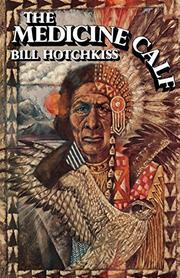 THE MEDICINE CALF by Bill Hotchkiss