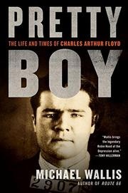 PRETTY BOY: The Life and Times of Charles Arthur Floyd by Michael Wallis