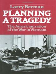 PLANNING A TRAGEDY: The Americanization of the War in Vietnam by Larry Berman
