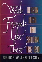 """""""WITH FRIENDS LIKE THESE: Reagan, Bush, and Saddam, 1982-1990"""" by Bruce W. Jentleson"""