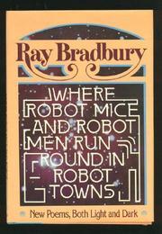 WHERE ROBOT MICE AND ROBOT MEN RUN ROUND IN ROBOT TOWNS by Ray Bradbury