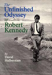 THE UNFINISHED ODYSSEY OF ROBERT KENNEDY by David Halberstam