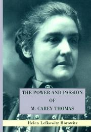 THE POWER AND PASSION OF M. CAREY THOMAS by Helen Lefkowitz Horowitz