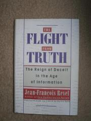 THE FLIGHT FROM TRUTH by Jean-Francois Revel