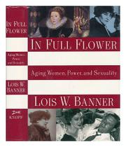 IN FULL FLOWER by Lois W. Banner