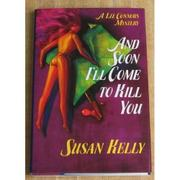 AND SOON I'LL COME TO KILL YOU by Susan Kelly