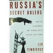 RUSSIA'S SECRET RULERS by Lev Timofeyev