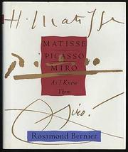 MATISSE, PICASSO, MIRO AS I KNEW THEM by Rosamond Bernier