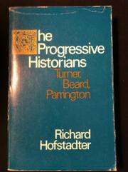 THE PROGRESSIVE HISTORIANS by Richard Hofstadter