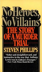 NO HEROES, NO VILLAINS: The Story of a Murder Trial by Steven Phillips