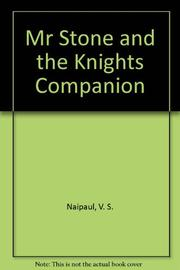 MR. STONE AND THE KNIGHTS COMPANION by V.S. Naipaul