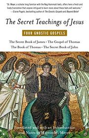 THE SECRET TEACHINGS OF JESUS: Four Gnostic Gospels by Marvin W.--Trans. Meyer