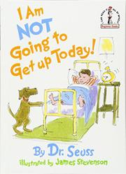 I AM NOT GOING TO GET UP TODAY! by James Stevenson