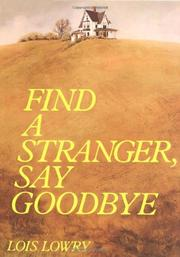 FIND A STRANGER, SAY GOODBYE by Lois Lowry