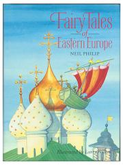 FAIRY TALES OF EASTERN EUROPE by Neil Philip