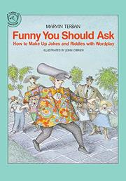 FUNNY YOU SHOULD ASK: How to Make Up Jokes and Riddles with Wordplay by Marvin Terban