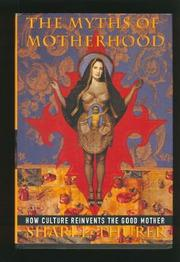 THE MYTHS OF MOTHERHOOD by Shari L. Thurer