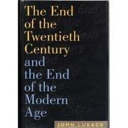 THE END OF THE TWENTIETH CENTURY by John Lukacs