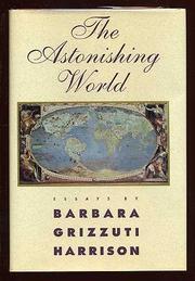 THE ASTONISHING WORLD by Barbara Grizzuti Harrison