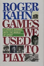 GAMES WE USED TO PLAY by Roger Kahn